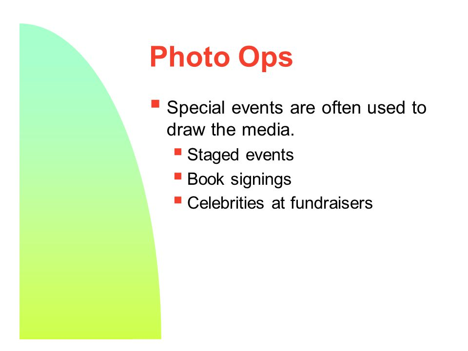 13 Photo Ops  Special events are often used to draw the media.