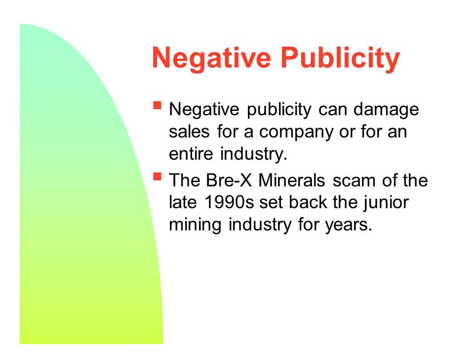 3 Negative Publicity  Negative publicity can damage sales for a company or for an entire industry.