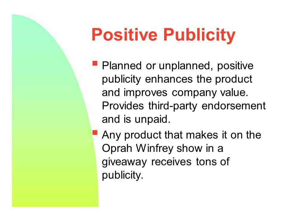 4 Positive Publicity  Planned or unplanned, positive publicity enhances the product and improves company value.