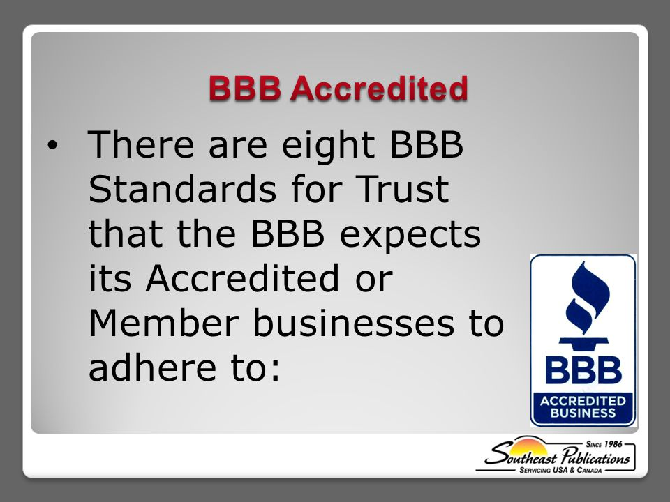 There are eight BBB Standards for Trust that the BBB expects its Accredited or Member businesses to adhere to: