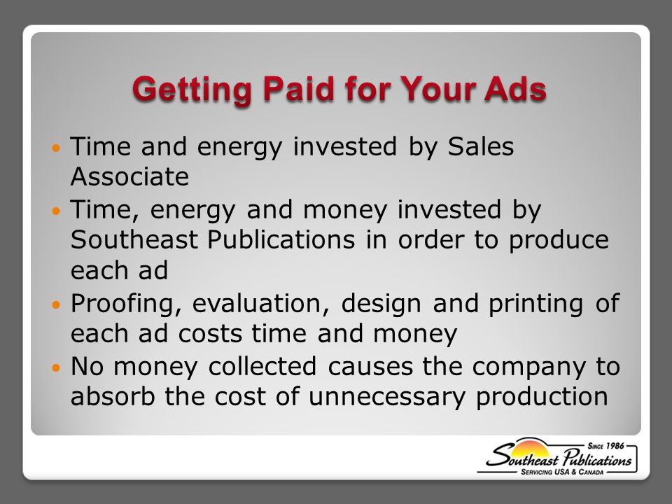 Time and energy invested by Sales Associate Time, energy and money invested by Southeast Publications in order to produce each ad Proofing, evaluation