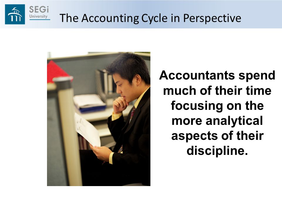 The Accounting Cycle in Perspective Accountants spend much of their time focusing on the more analytical aspects of their discipline.