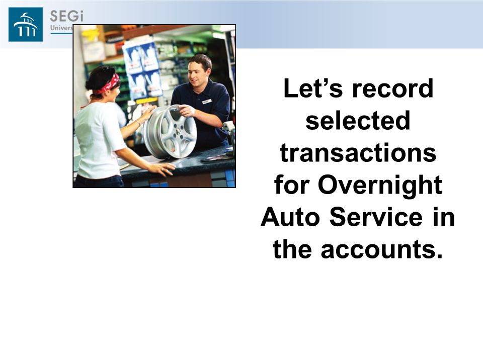 Let's record selected transactions for Overnight Auto Service in the accounts.