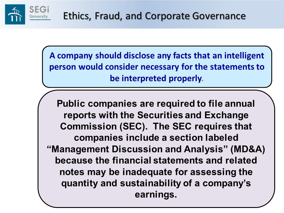 Ethics, Fraud, and Corporate Governance A company should disclose any facts that an intelligent person would consider necessary for the statements to be interpreted properly.