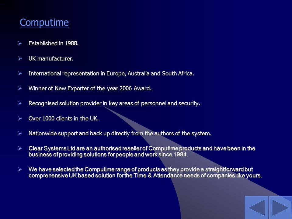 Computime  Established in 1988.  UK manufacturer.  International representation in Europe, Australia and South Africa.  Winner of New Exporter of