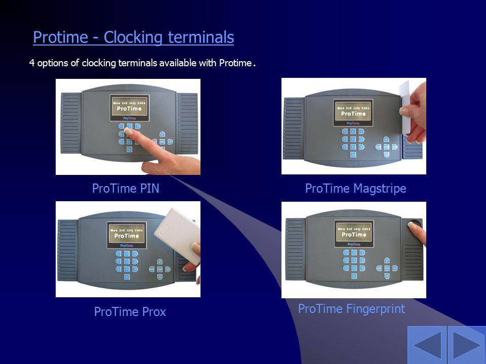 Protime - Clocking terminals 4 options of clocking terminals available with Protime. ProTime PINProTime Magstripe ProTime Prox ProTime Fingerprint