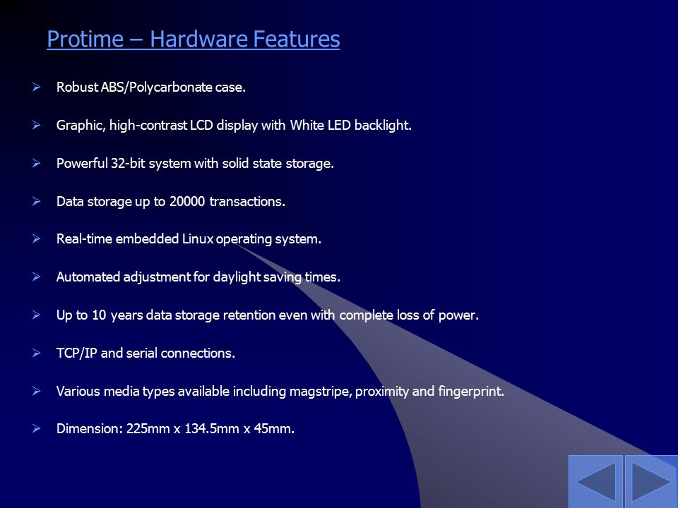 Protime – Hardware Features  Robust ABS/Polycarbonate case.