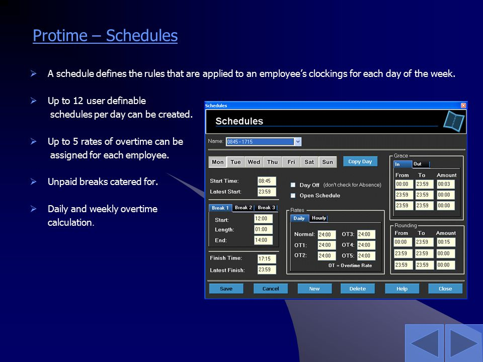 Protime – Schedules  A schedule defines the rules that are applied to an employee's clockings for each day of the week.  Up to 12 user definable sch
