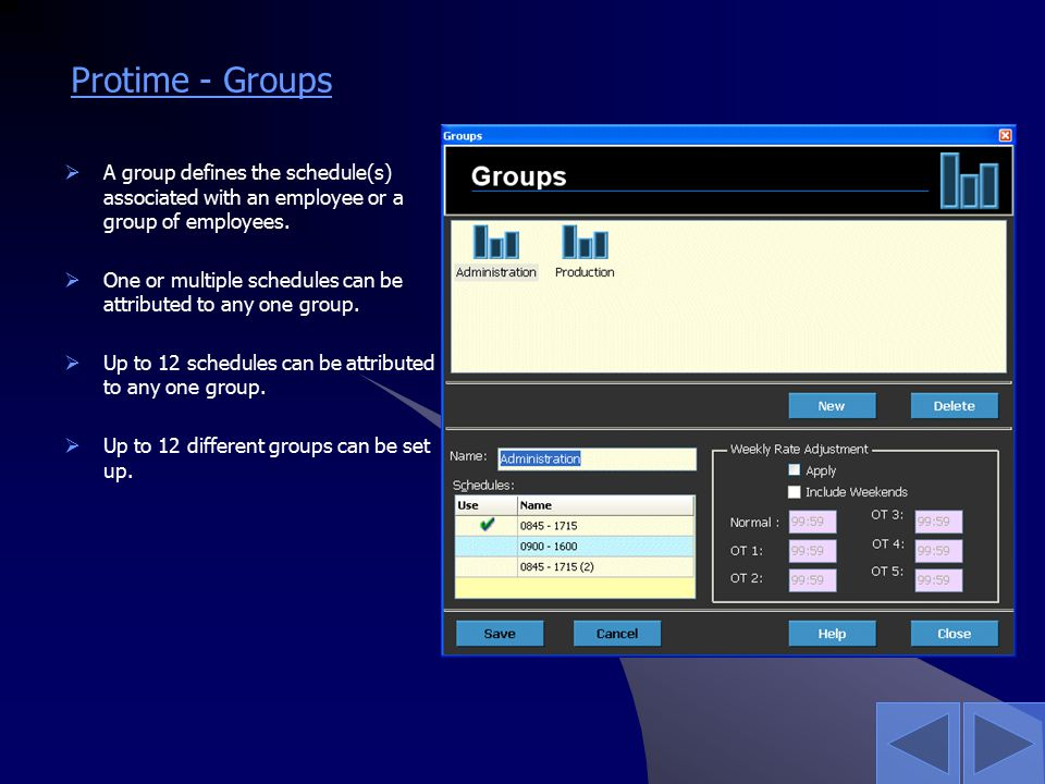 Protime - Groups  A group defines the schedule(s) associated with an employee or a group of employees.