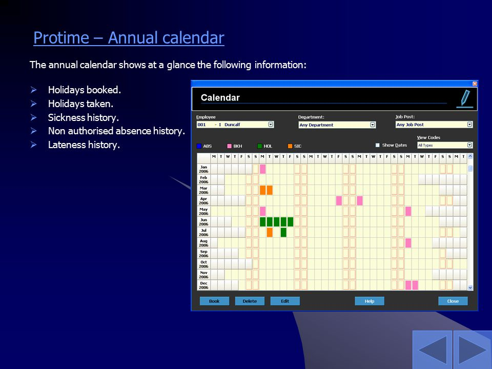 Protime – Annual calendar The annual calendar shows at a glance the following information:  Holidays booked.