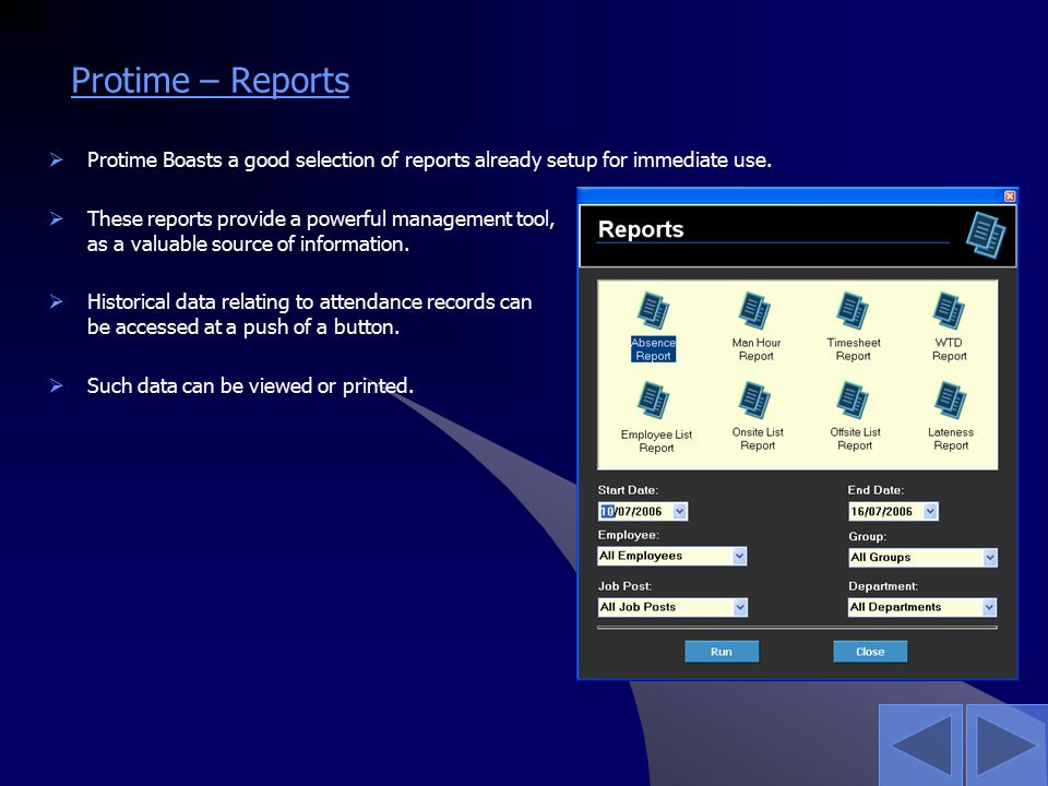 Protime – Reports  Protime Boasts a good selection of reports already setup for immediate use.  These reports provide a powerful management tool, as