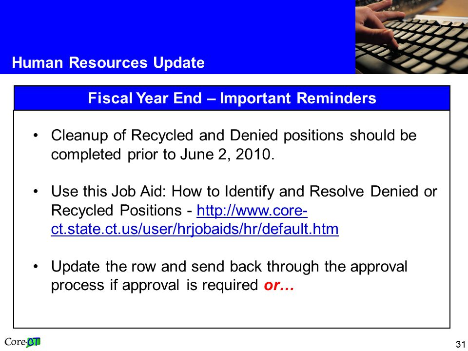 31 Human Resources Update Fiscal Year End – Important Reminders Cleanup of Recycled and Denied positions should be completed prior to June 2, 2010.