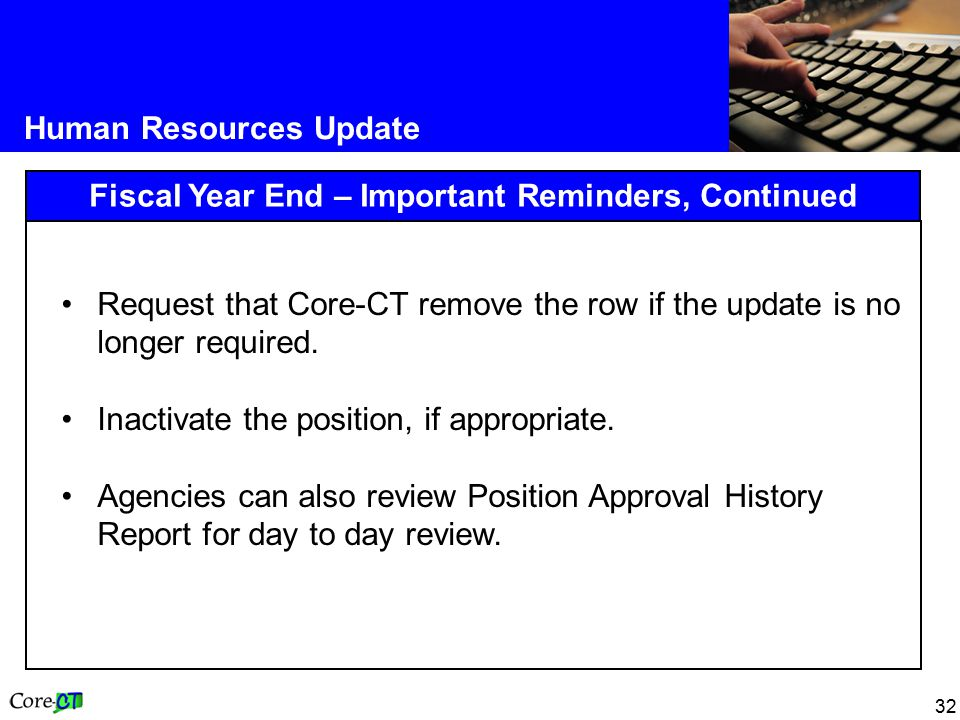 32 Human Resources Update Fiscal Year End – Important Reminders, Continued Request that Core-CT remove the row if the update is no longer required.