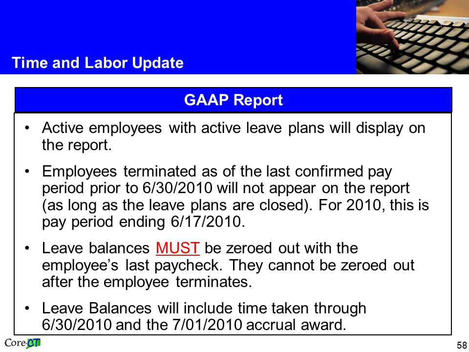 58 Time and Labor Update GAAP Report Active employees with active leave plans will display on the report.
