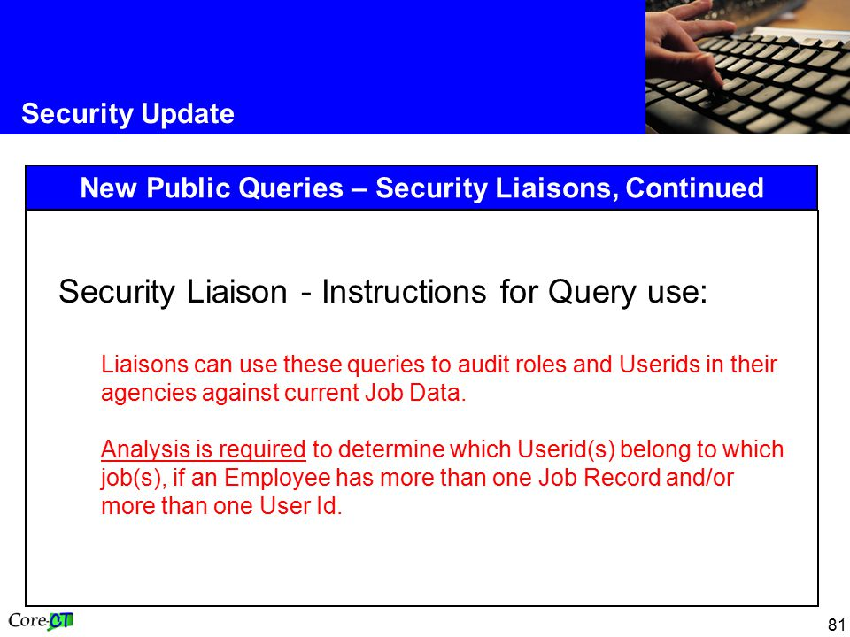 81 Security Update New Public Queries – Security Liaisons, Continued Security Liaison - Instructions for Query use: Liaisons can use these queries to audit roles and Userids in their agencies against current Job Data.