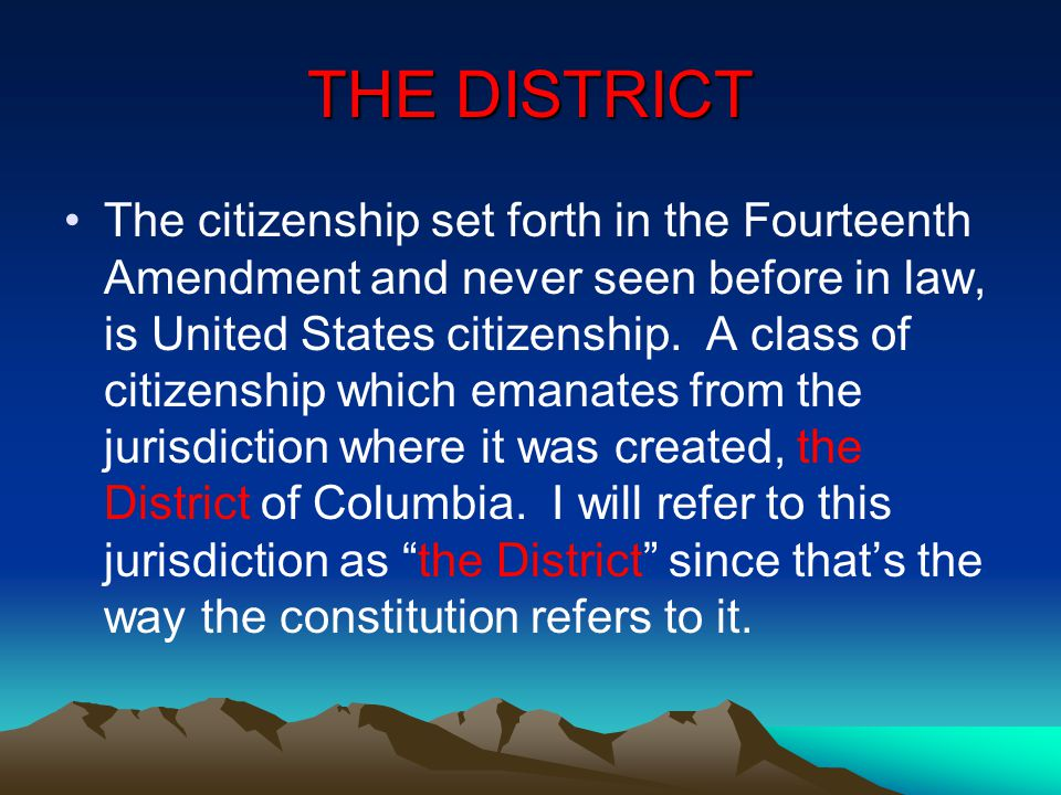 THE DISTRICT The citizenship set forth in the Fourteenth Amendment and never seen before in law, is United States citizenship.