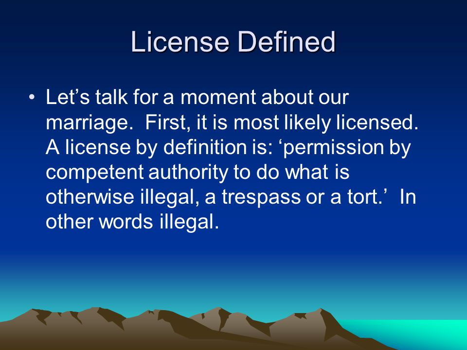 License Defined Let's talk for a moment about our marriage.