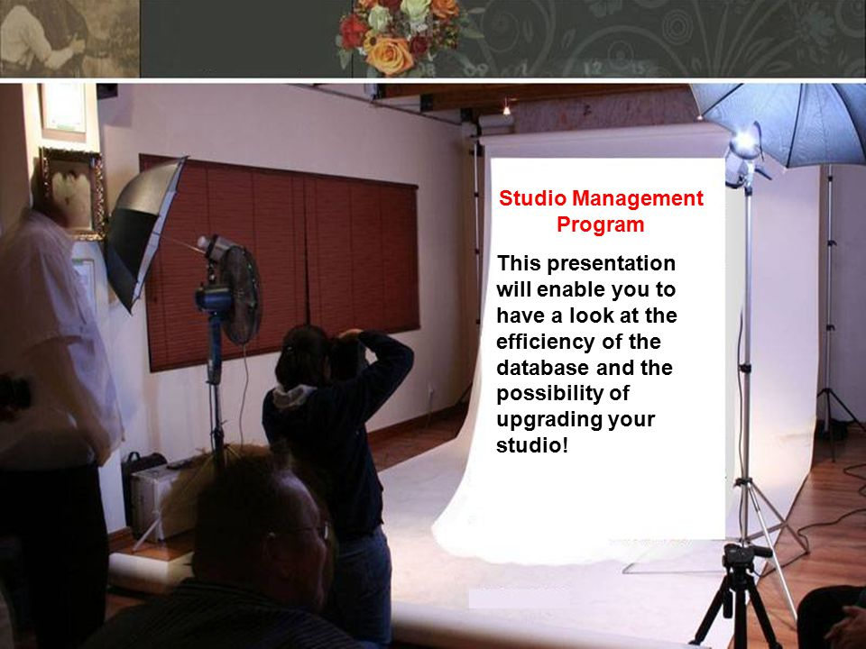 Studio Management Program This presentation will enable you to have a look at the efficiency of the database and the possibility of upgrading your stu