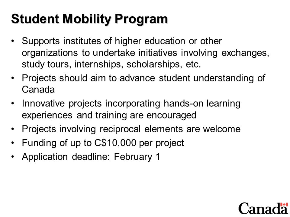 Student Mobility Program Supports institutes of higher education or other organizations to undertake initiatives involving exchanges, study tours, internships, scholarships, etc.