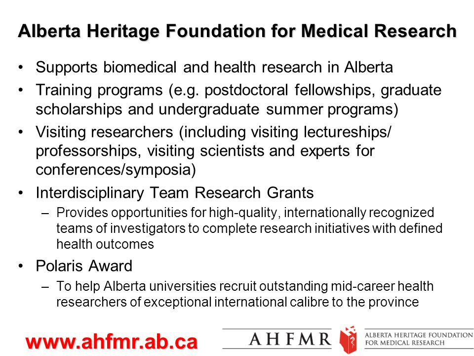 Alberta Heritage Foundation for Medical Research Supports biomedical and health research in Alberta Training programs (e.g.