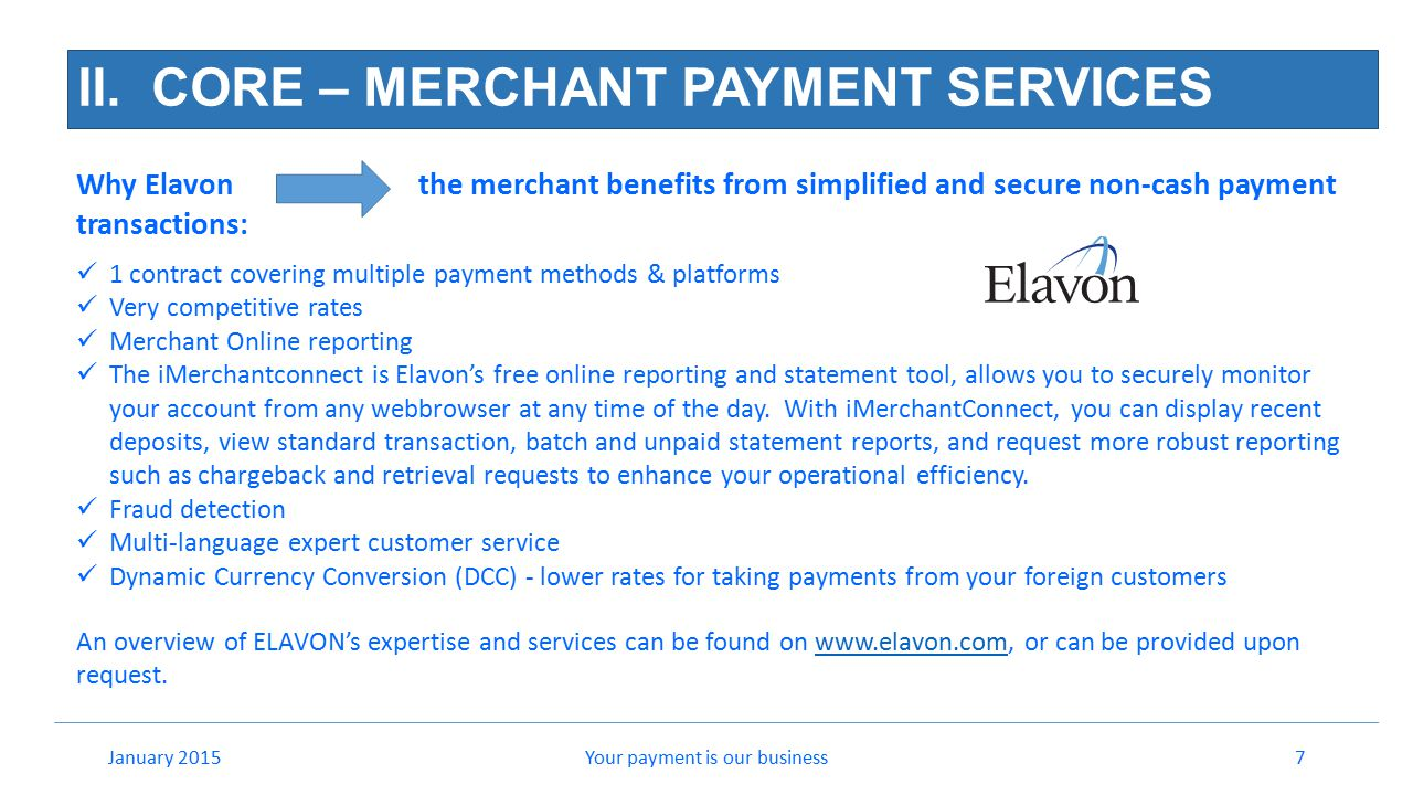 II. CORE – MERCHANT PAYMENT SERVICES Your payment is our business7January 2015 Why Elavon the merchant benefits from simplified and secure non-cash pa