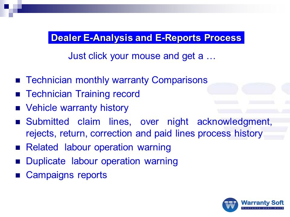 Technician monthly warranty Comparisons Technician Training record Vehicle warranty history Submitted claim lines, over night acknowledgment, rejects, return, correction and paid lines process history Related labour operation warning Duplicate labour operation warning Campaigns reports Dealer E-Analysis and E-Reports Process Just click your mouse and get a …