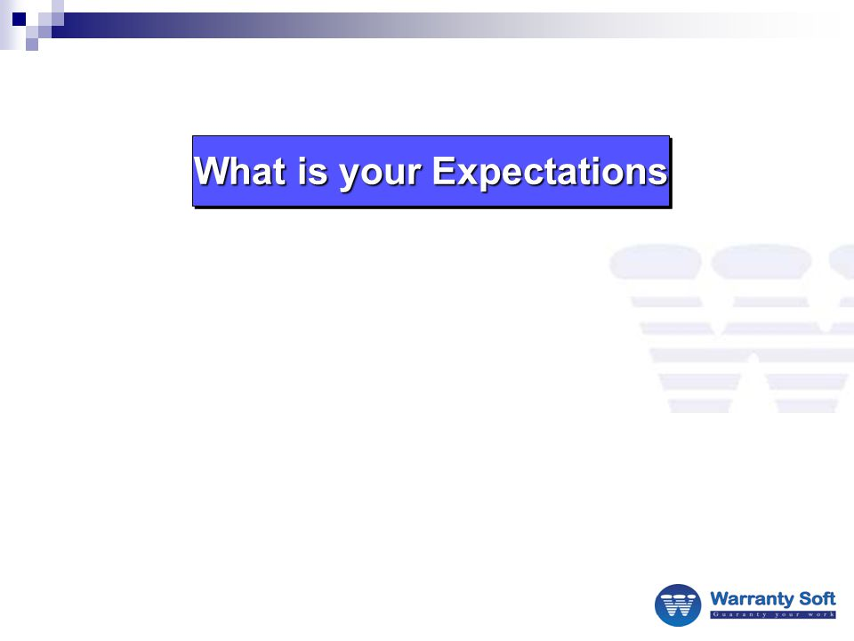 What is your Expectations