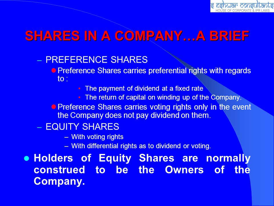 SHARES IN A COMPANY…A BRIEF – PREFERENCE SHARES Preference Shares carries preferential rights with regards to : The payment of dividend at a fixed rat