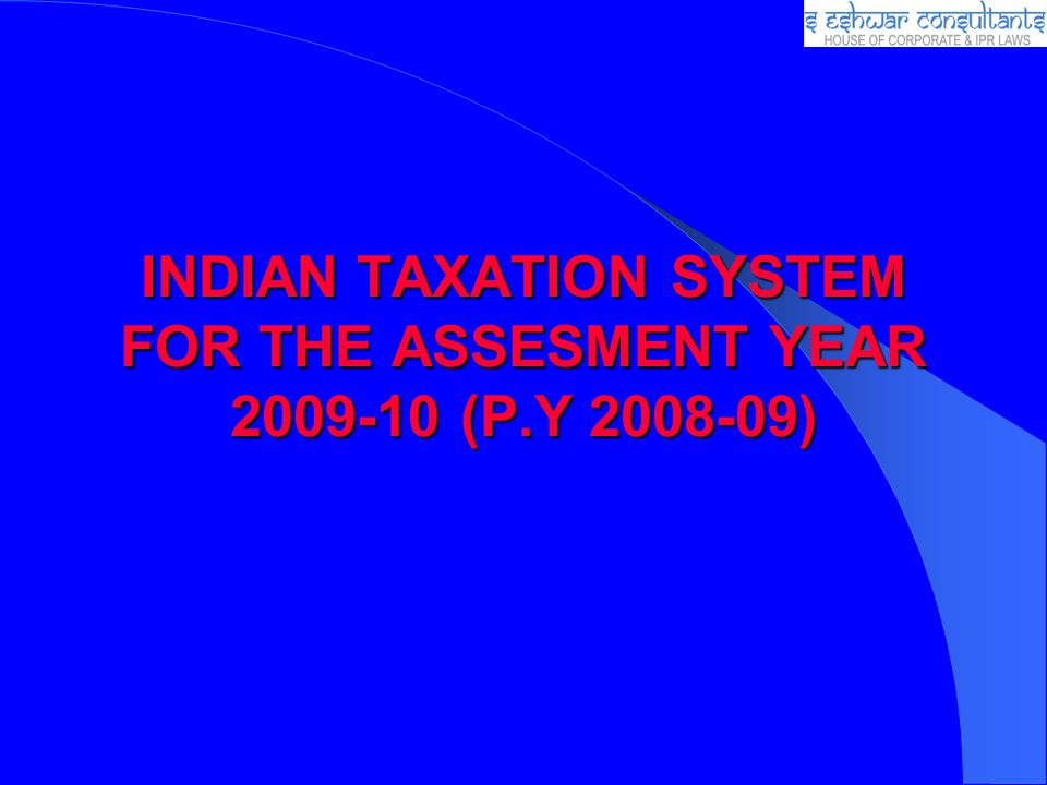 INDIAN TAXATION SYSTEM FOR THE ASSESMENT YEAR 2009-10 (P.Y 2008-09)