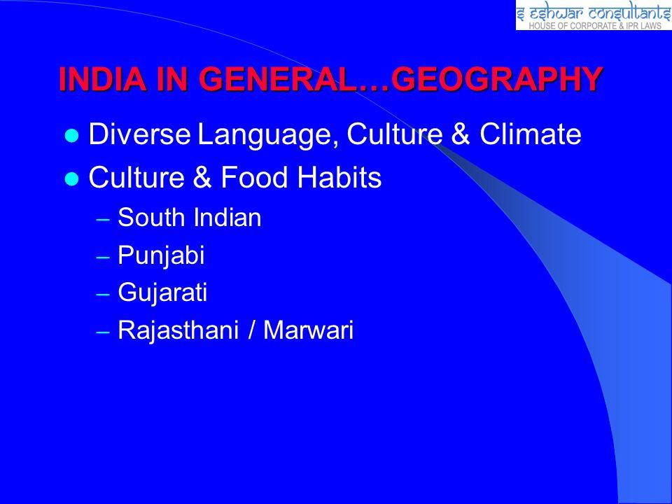 INDIA IN GENERAL…GEOGRAPHY Diverse Language, Culture & Climate Culture & Food Habits – South Indian – Punjabi – Gujarati – Rajasthani / Marwari