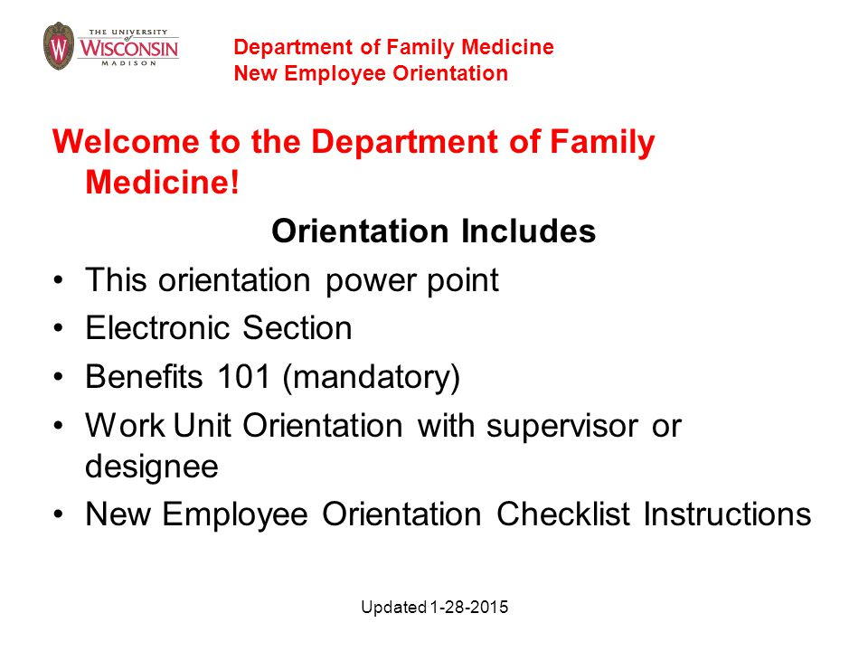 Updated 1-28-2015 Welcome to the Department of Family Medicine! Orientation Includes This orientation power point Electronic Section Benefits 101 (man
