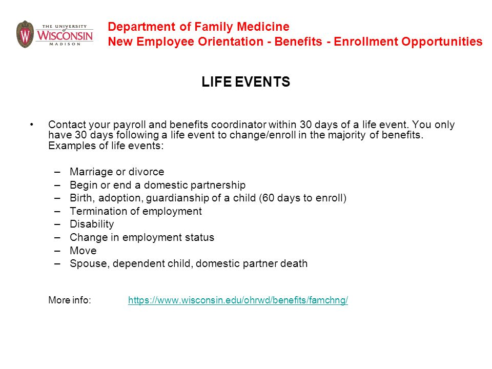 Department of Family Medicine New Employee Orientation - Benefits - Enrollment Opportunities LIFE EVENTS Contact your payroll and benefits coordinator