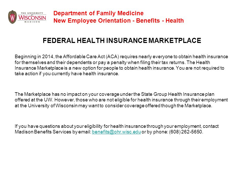 Department of Family Medicine New Employee Orientation - Benefits - Health FEDERAL HEALTH INSURANCE MARKETPLACE Beginning in 2014, the Affordable Care