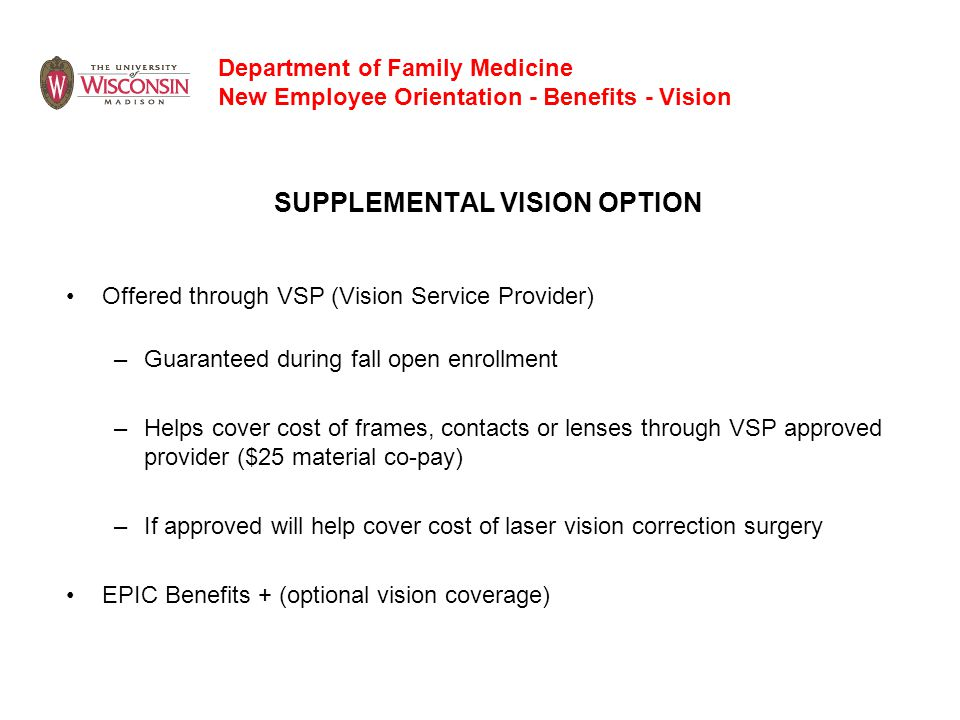 SUPPLEMENTAL VISION OPTION Offered through VSP (Vision Service Provider) –Guaranteed during fall open enrollment –Helps cover cost of frames, contacts