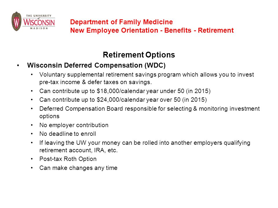 Retirement Options Wisconsin Deferred Compensation (WDC) Voluntary supplemental retirement savings program which allows you to invest pre-tax income &