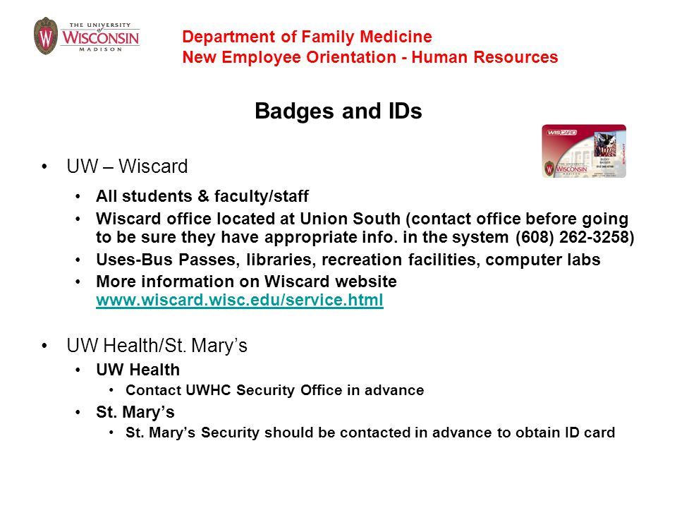 Badges and IDs UW – Wiscard All students & faculty/staff Wiscard office located at Union South (contact office before going to be sure they have appro
