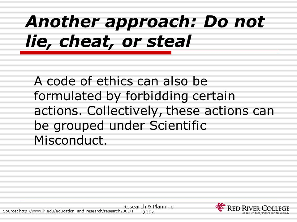 Research & Planning 2004 Another approach: Do not lie, cheat, or steal A code of ethics can also be formulated by forbidding certain actions. Collecti