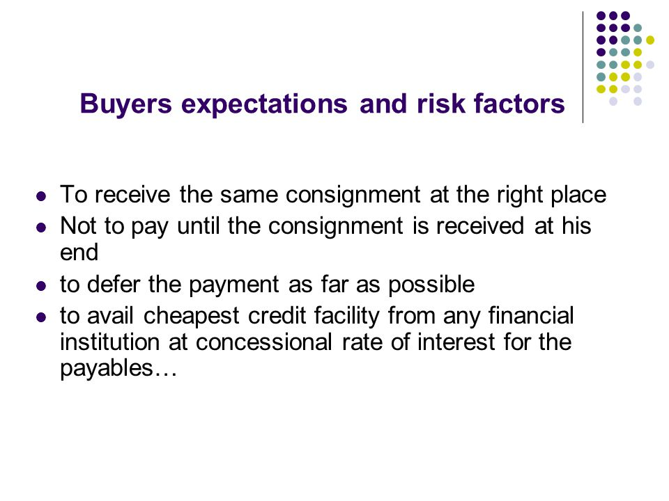 SELLER'S EXPECTATIONS AND RISK FACTORS  Not fully conversant with the financial status of the buyer  To receive payment as early as possible without