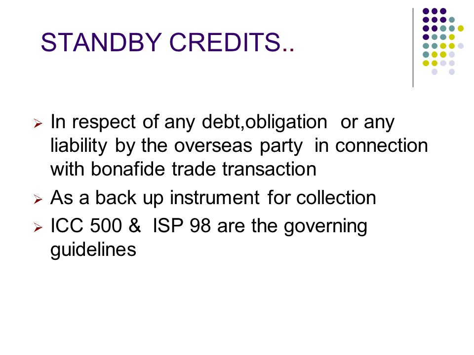 STANDBY CREDITS MORE USEFUL IN COLLECTION INSTRUMENTS. TO PRESENT A COPY OF COMMERCIAL INVOICE & UNPAID BILL OF EXCHANGE