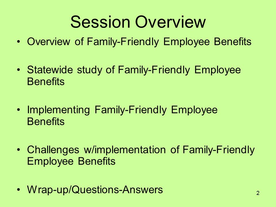 3 Today's Workplace Changes in family structure causing a demographic shift in today's workforce –Dual-career couples –Workers w/eldercare responsibility –Single-parent families –Working mothers/fathers w/young children Change in family structure = increased work-family conflicts Issues of job productivity & performance –Job satisfaction.