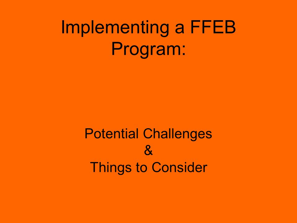 Implementing a FFEB Program: Potential Challenges & Things to Consider