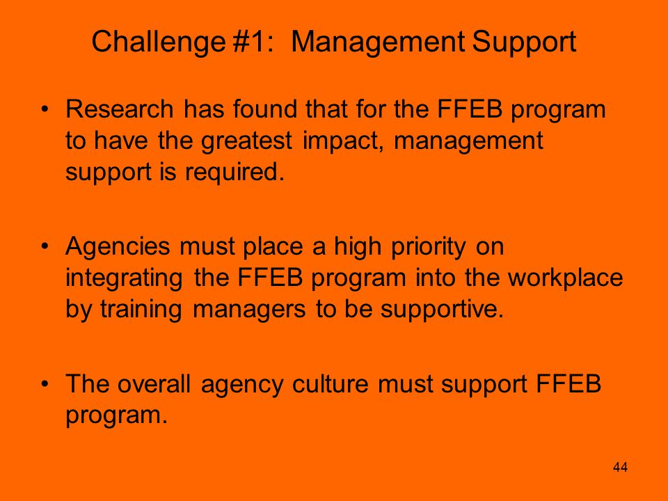 44 Challenge #1: Management Support Research has found that for the FFEB program to have the greatest impact, management support is required.