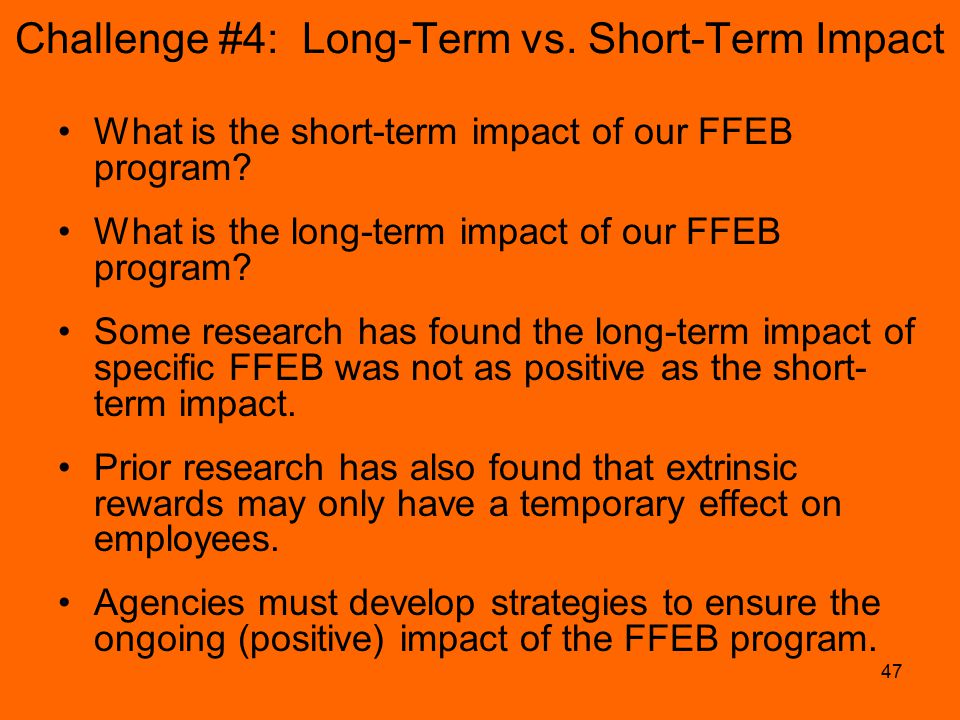 47 Challenge #4: Long-Term vs. Short-Term Impact What is the short-term impact of our FFEB program.