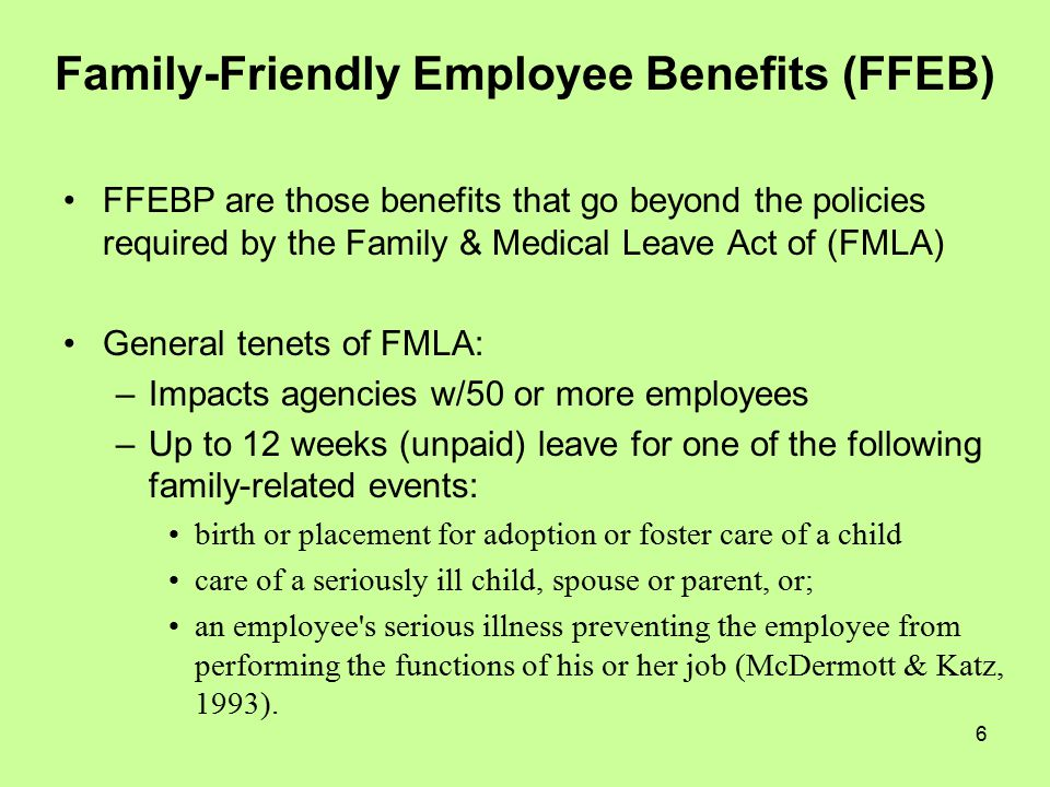 7 Four Categories of FFEB Flexible Work Arrangements: Job sharing Flextime Compressed workweek Telecommuting Dependent Care Supports: On-site childcare After school/holiday programs Eldercare information or referral Childcare discounts/vouchers Leaves & Time Off: Family & medical leave Personal leave of absence Sabbatical Leave bank/leave sharing Work-Family Stress Mgmt: Employee assistance programs Health promotion Work-family resource center Support groups Courses on life balancing