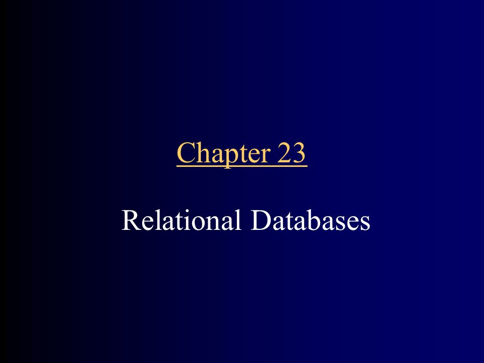 Chapter 23 Relational Databases