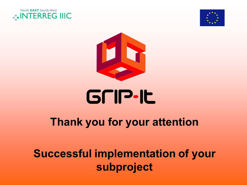 Thank you for your attention Successful implementation of your subproject