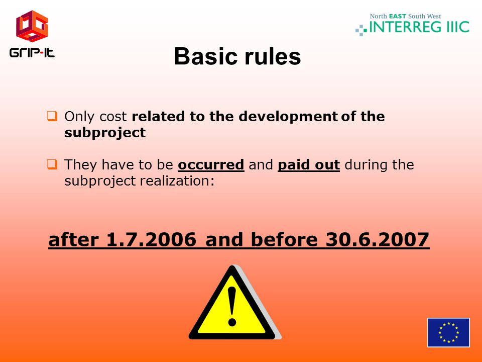 Basic rules  Only cost related to the development of the subproject  They have to be occurred and paid out during the subproject realization: after 1.7.2006 and before 30.6.2007