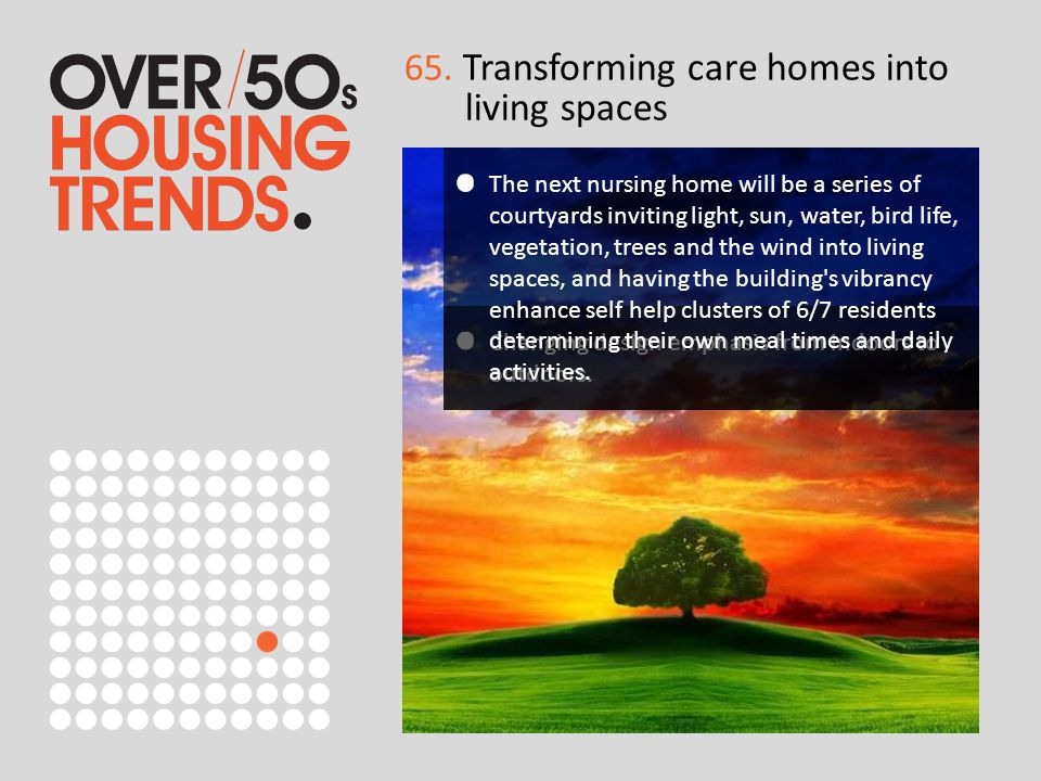 65. Transforming care homes into living spaces Changing design emphasis from indoors to outdoors.