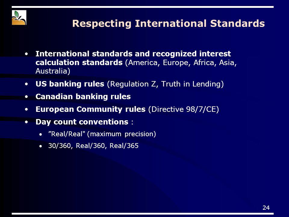 24 Respecting International Standards International standards and recognized interest calculation standards (America, Europe, Africa, Asia, Australia