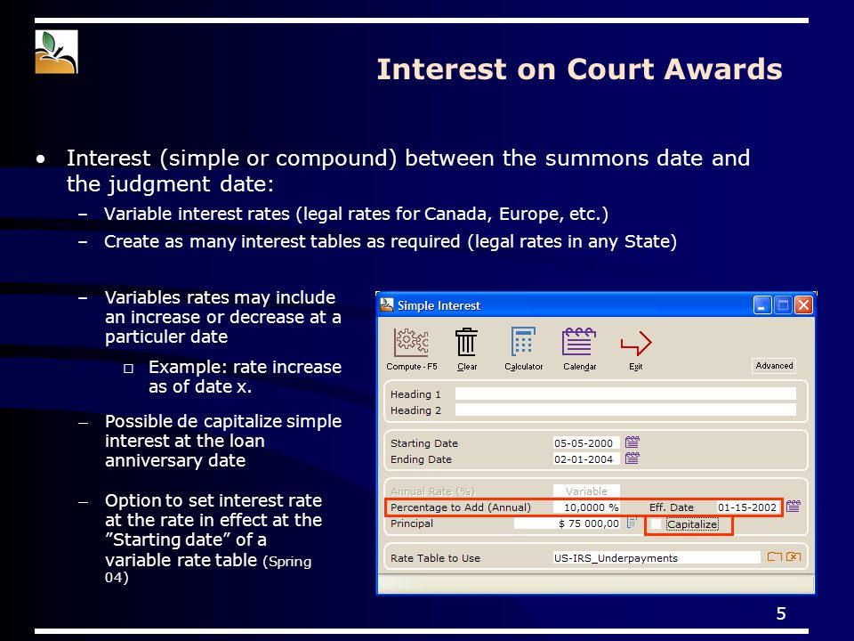 5 Interest on Court Awards Interest (simple or compound) between the summons date and the judgment date: –Variable interest rates (legal rates for Can